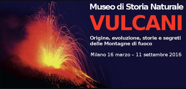 Dal 16 marzo all'11 settembre 2016 il Museo di Storia Naturale di Milano ospita l'esposizione VULCANI, a cura del vulcanologo Marco Stoppato.