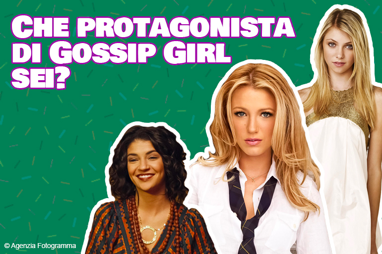 Che protagonista di Gossip Girl sei?